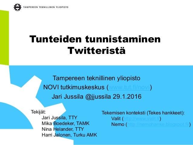 Tunteiden tunnistaminen Twitteristä Tampereen teknillinen yliopisto NOVI tutkimuskeskus (www.tut.fi/novi) Jari Jussila @jj...