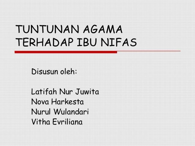 TUNTUNAN AGAMATERHADAP IBU NIFAS  Disusun oleh:  Latifah Nur Juwita  Nova Harkesta  Nurul Wulandari  Vitha Evriliana