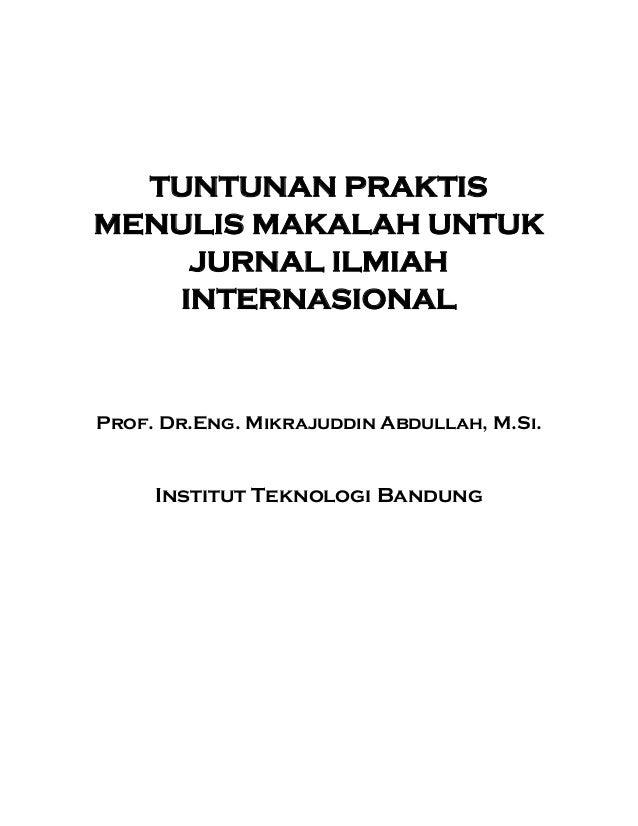TUNTUNAN PRAKTIS MENULIS MAKALAH UNTUK JURNAL ILMIAH INTERNASIONAL  Prof. Dr.Eng. Mikrajuddin Abdullah, M.Si.  Institut Te...