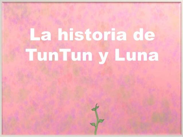 La historia de TunTun y Luna