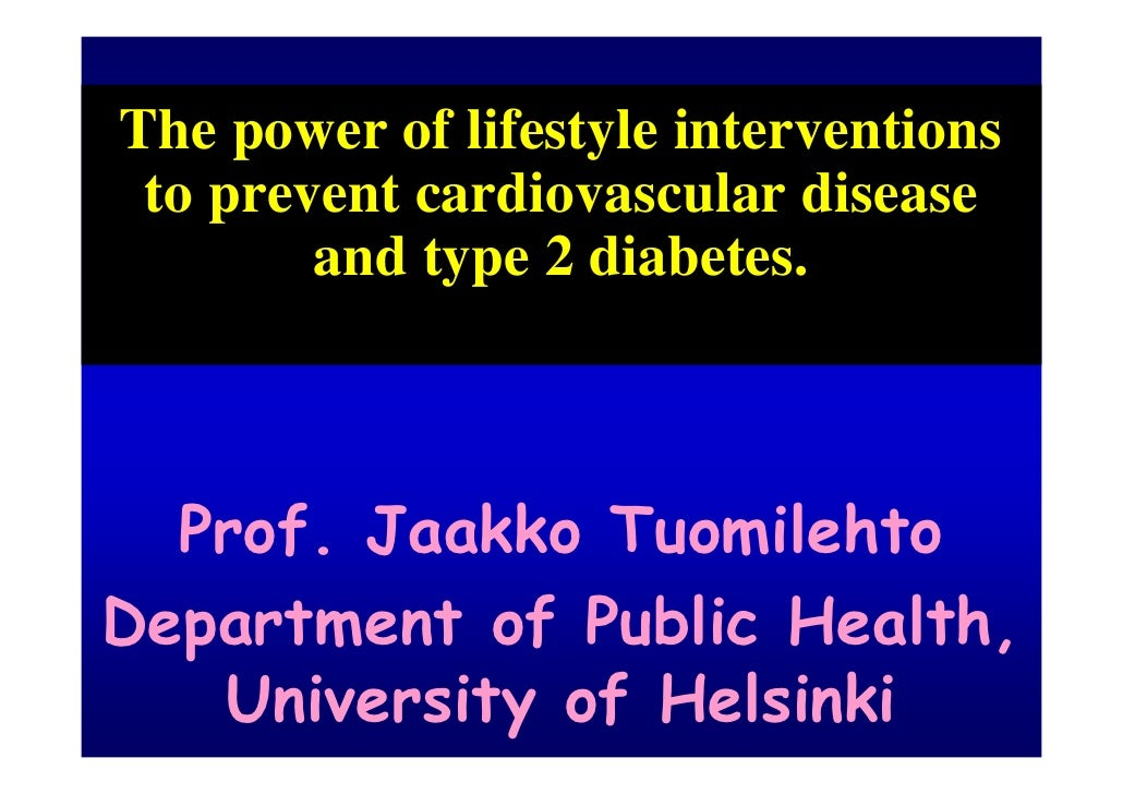 The power of lifestyle interventions  to prevent cardiovascular disease         and type 2 diabetes.      Prof. Jaakko Tuo...