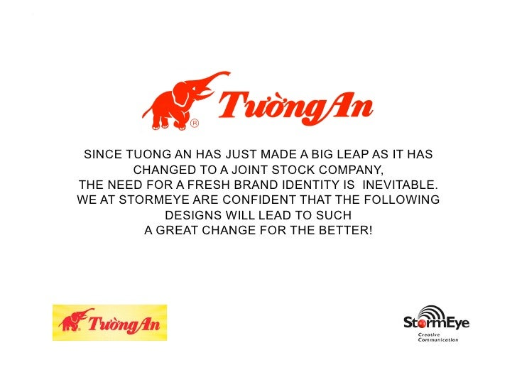 SINCE TUONG AN HAS JUST MADE A BIG LEAP AS IT HAS        CHANGED TO A JOINT STOCK COMPANY,THE NEED FOR A FRESH BRAND IDENT...