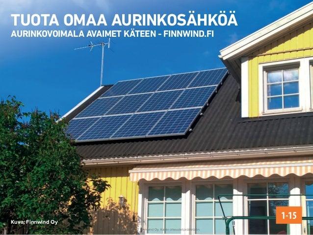 TUOTA OMAA AURINKOSÄHKÖÄ AURINKOVOIMALA AVAIMET KÄTEEN - FINNWIND.FI 1-15Kuva: Finnwind Oy © Copyright 2017 Finnwind Oy. K...