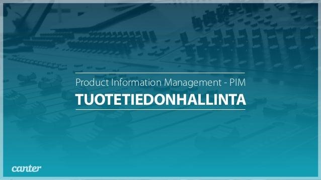 TUOTETIEDONHALLINTA Product Information Management - PIM