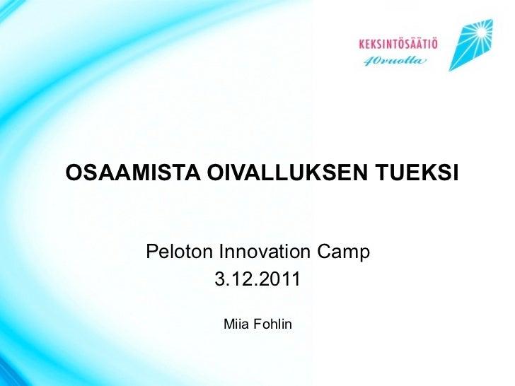 OSAAMISTA OIVALLUKSEN TUEKSI     Peloton Innovation Camp            3.12.2011            Miia Fohlin