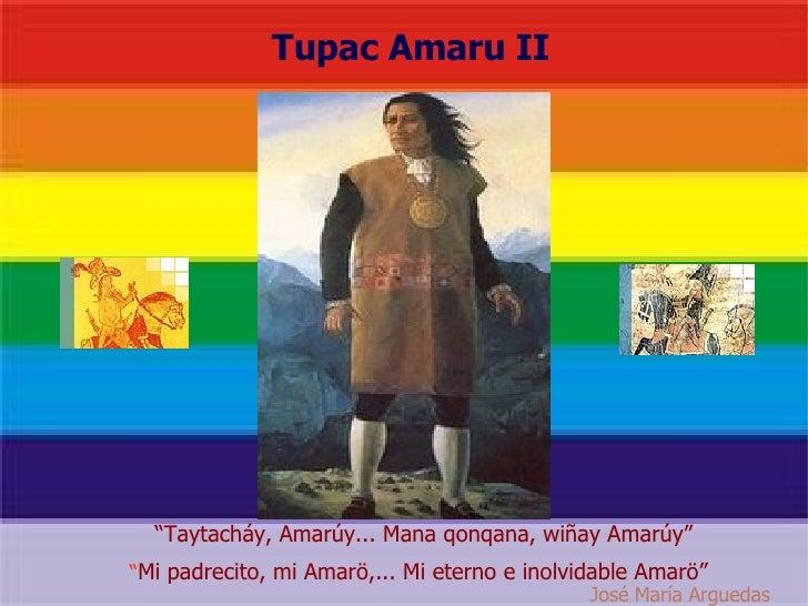"Tupac Amaru II "" Mi padrecito, mi Amarö,... Mi eterno e inolvidable Amarö""  "" Taytacháy, ..."
