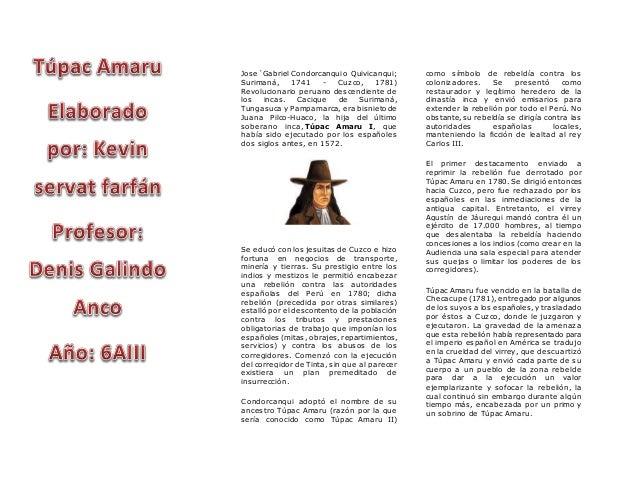 Jose´Gabriel Condorcanqui o Quivicanqui; Surimaná, 1741 - Cuzco, 1781) Revolucionario peruano descendiente de los incas. C...