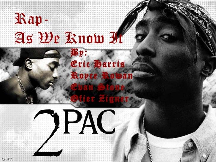 Rap- As We Know It       By:       Eric Harris       Royce Rowan       Evan Stone       Ofier Zigner