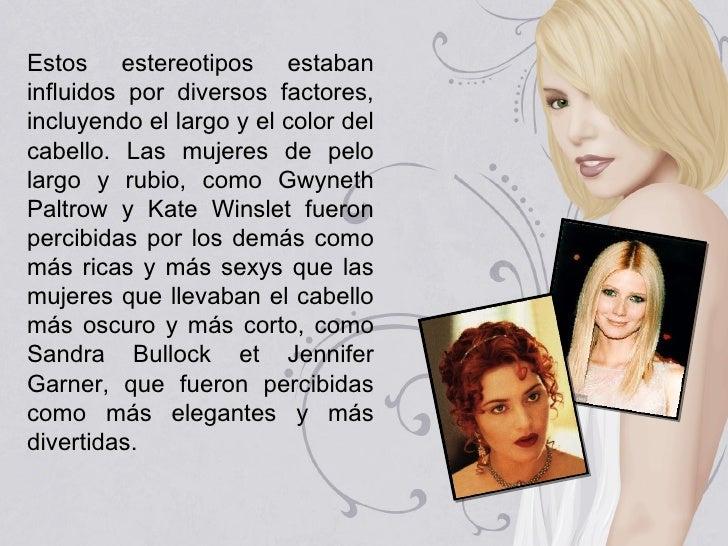 Estos estereotipos estabaninfluidos por diversos factores,incluyendo el largo y el color delcabello. Las mujeres de pelola...