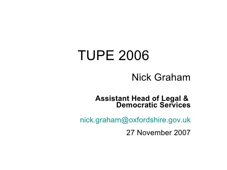 TUPE 2006 Nick Graham Assistant Head of Legal &  Democratic Services [email_address] 27 November 2007