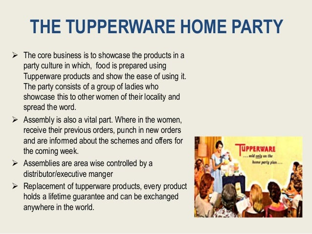  The core business is to showcase the products in a party culture in which, food is prepared using Tupperware products an...