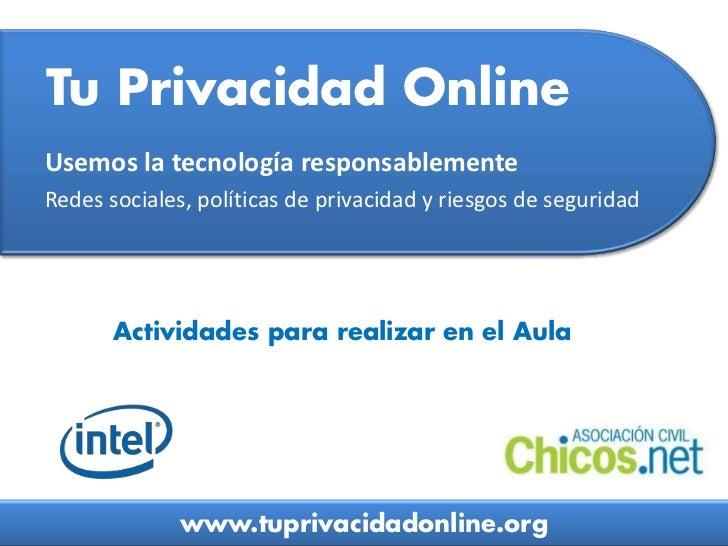 Tu Privacidad Online<br />Usemos la tecnología responsablemente<br />Redes sociales, políticas de privacidad y riesgos de ...