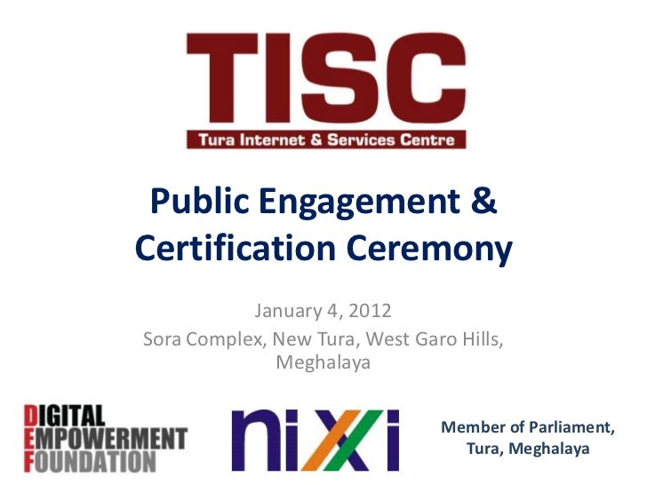Public Engagement &Certification Ceremony           January 4, 2012Sora Complex, New Tura, West Garo Hills,              M...