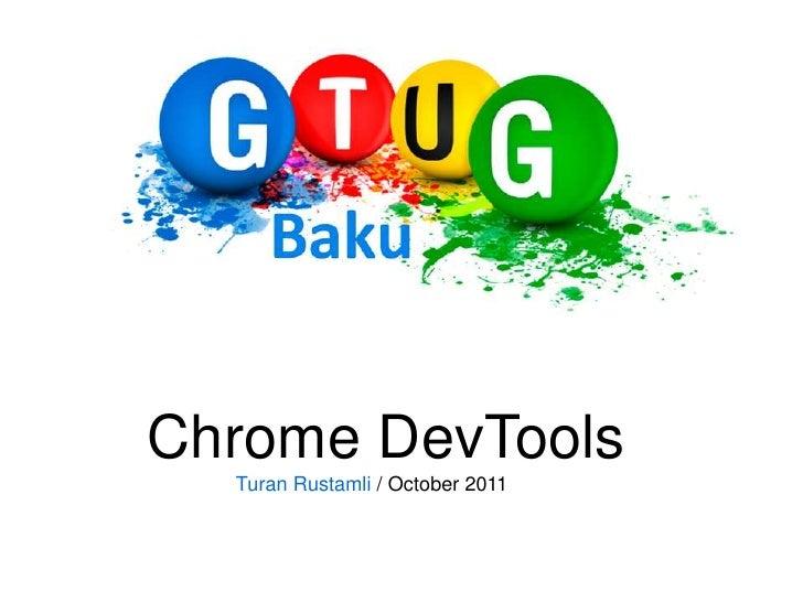 ChromeDevTools<br />TuranRustamli/ October 2011<br />
