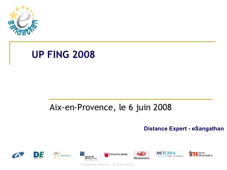 UP FING 2008 Aix-en-Provence, le 6 juin 2008 Distance Expert - eSangathan