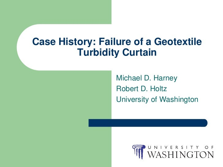 Case History: Failure of a Geotextile         Turbidity Curtain                  Michael D. Harney                  Robert...
