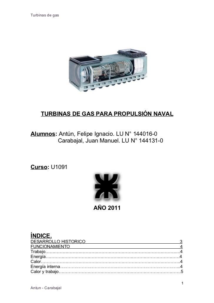 Turbinas de gas     TURBINAS DE GAS PARA PROPULSIÓN NAVALAlumnos: Antún, Felipe Ignacio. LU N° 144016-0        Carabajal, ...