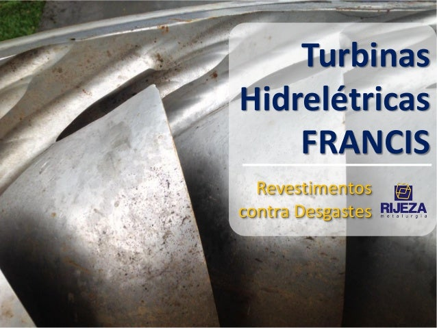 Revestimentos contra Desgastes Turbinas Hidrelétricas FRANCIS