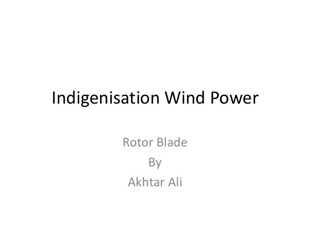 Indigenisation Wind Power Rotor Blade By Akhtar Ali