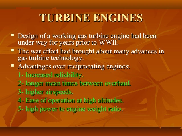 TURBINE ENGINES       Design of a working gas turbine engine had been under way for years prior to WWII. The war effort...
