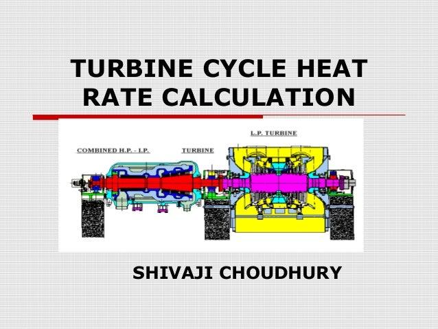 TURBINE CYCLE HEATRATE CALCULATIONSHIVAJI CHOUDHURY