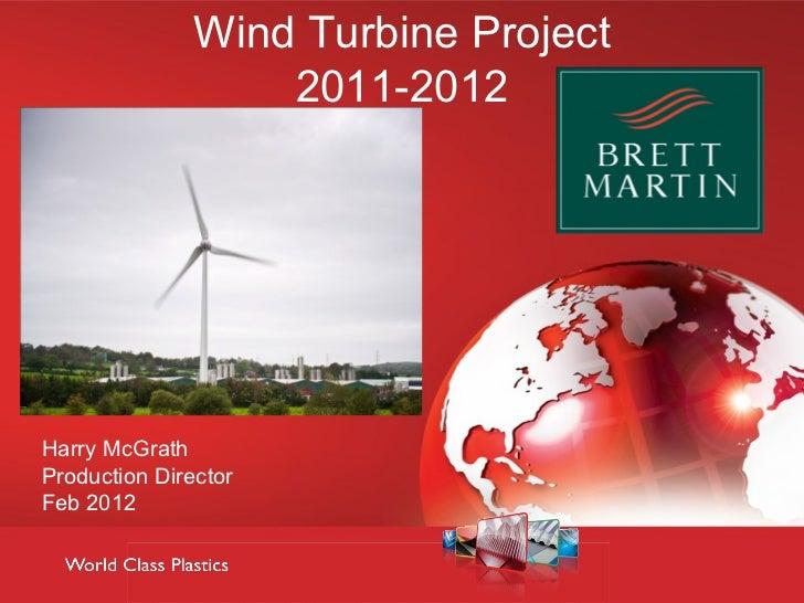 Wind Turbine Project                   2011-2012Harry McGrathProduction DirectorFeb 2012
