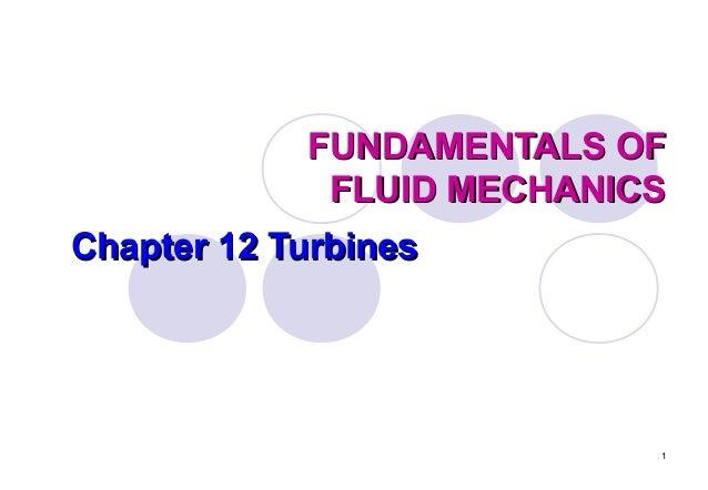 FUNDAMENTALS OF FLUID MECHANICS Chapter 12 Turbines  1