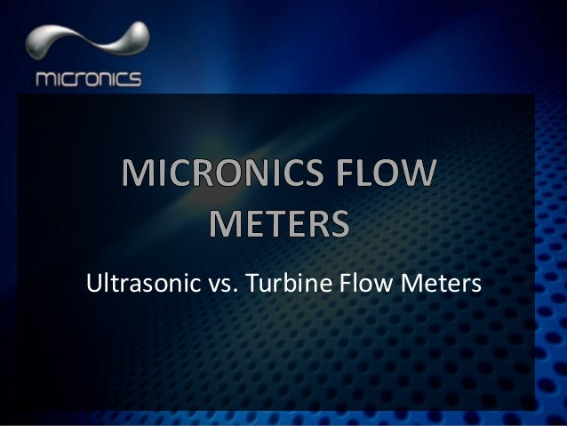 Turbine Flow Meters vs  Ultrasonic Flow Meters - Micronics