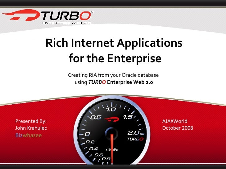 Rich Internet Applications for the Enterprise Creating RIA from your Oracle database  using  TURB O   Enterprise Web 2.0 P...