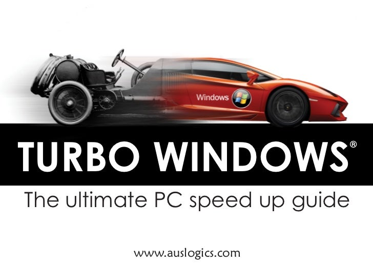 TURBO WINDOWS                              ®The ultimate PC speed up guide          www.auslogics.com