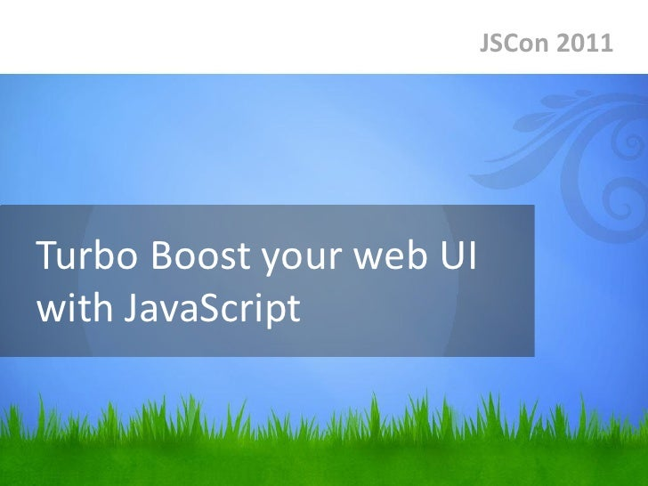 JSCon 2011Turbo Boost your web UIwith JavaScript