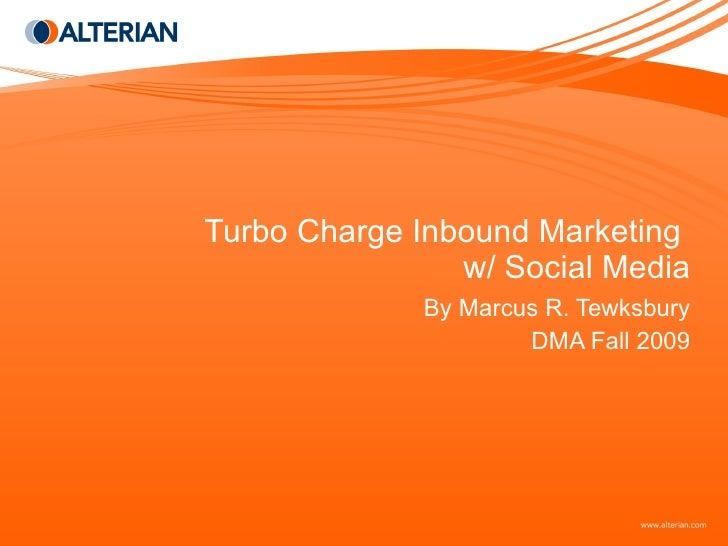 Turbo Charge Inbound Marketing  w/ Social Media By Marcus R. Tewksbury DMA Fall 2009