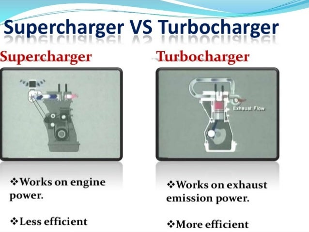 supercharger vs turbocharger Turbochargers vs superchargers obtaining maximum power output over a wide operating range while meeting emissions, fuel economy, packaging, cost and drivability.