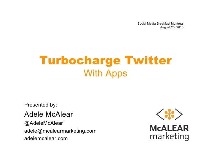 Social Media Breakfast Montreal                                                 August 25, 2010          Turbocharge Twitt...