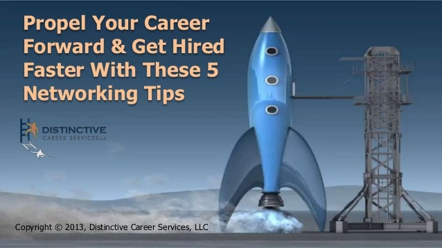 Propel Your Career Forward & Get Hired Faster With These 5 Networking Tips Copyright © 2013, Distinctive Career Services, ...