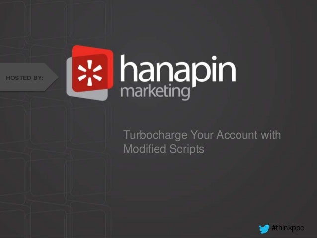 HOSTED BY:  Turbocharge Your Account with Modified Scripts  #thinkppc