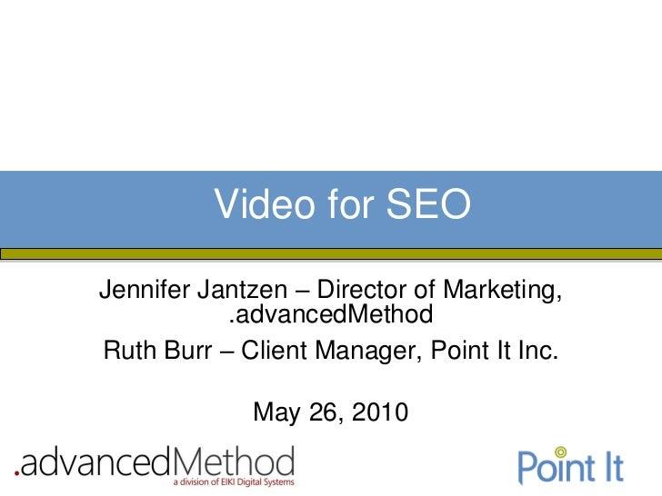Video for SEOJennifer Jantzen – Director of Marketing,           .advancedMethodRuth Burr – Client Manager, Point It Inc. ...