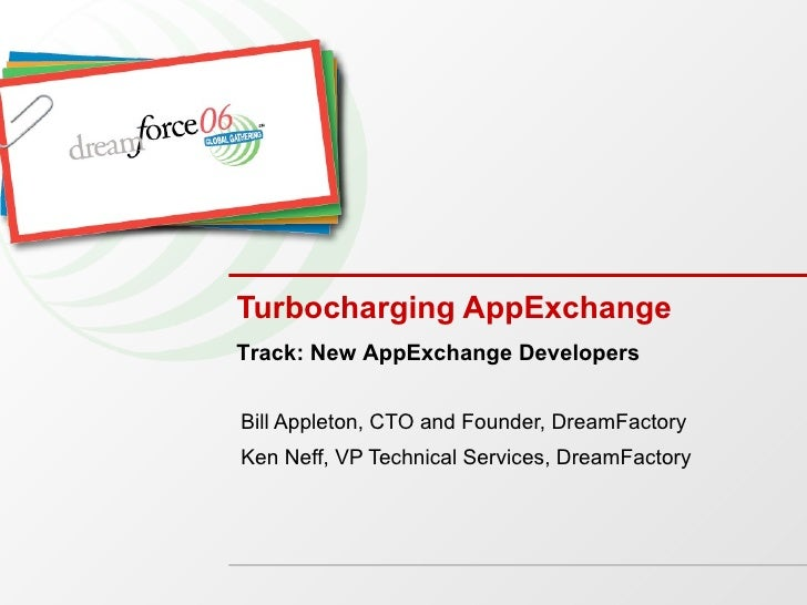 Turbocharging AppExchange Bill Appleton, CTO and Founder, DreamFactory Ken Neff, VP Technical Services, DreamFactory Track...