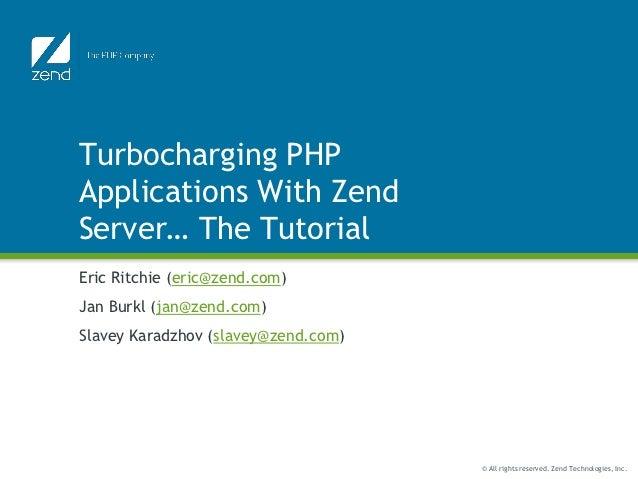 Turbocharging PHPApplications With ZendServer… The TutorialEric Ritchie (eric@zend.com)Jan Burkl (jan@zend.com)Slavey Kara...