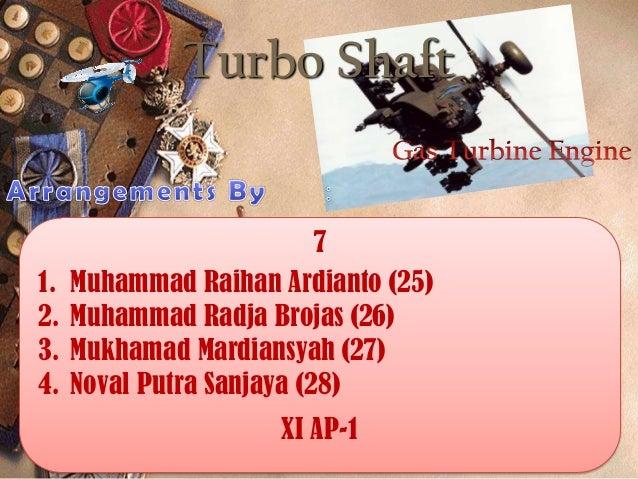Turbo Shaft  1. 2. 3. 4.  7 Muhammad Raihan Ardianto (25) Muhammad Radja Brojas (26) Mukhamad Mardiansyah (27) Noval Putra...