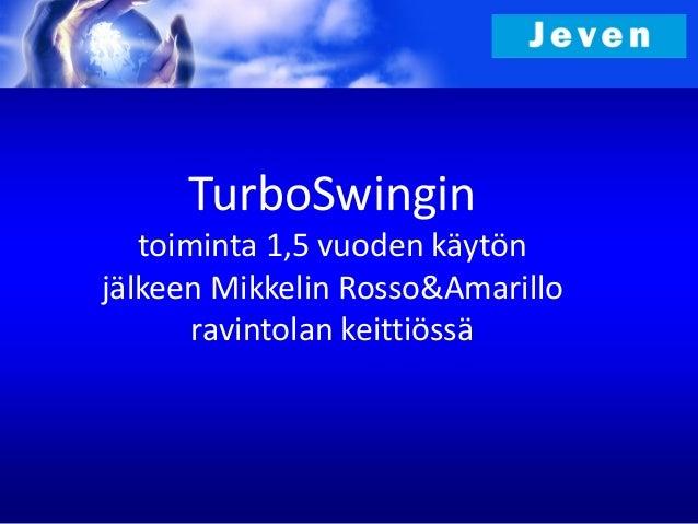 TurboSwingin   toiminta 1,5 vuoden käytönjälkeen Mikkelin Rosso&Amarillo       ravintolan keittiössä