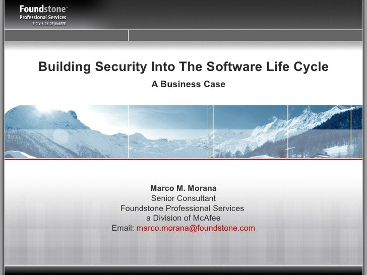 Building Security Into The Software Life Cycle A Business Case   Marco M. Morana Senior Consultant Foundstone Professional...