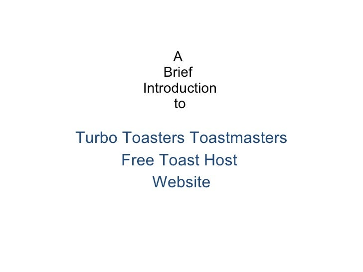 A  Brief  Introduction to Turbo Toasters Toastmasters Free Toast Host  Website