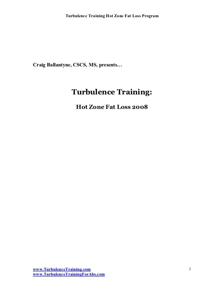 Turbulence Training Hot Zone Fat Loss ProgramCraig Ballantyne, CSCS, MS, presents…                 Turbulence Training:   ...