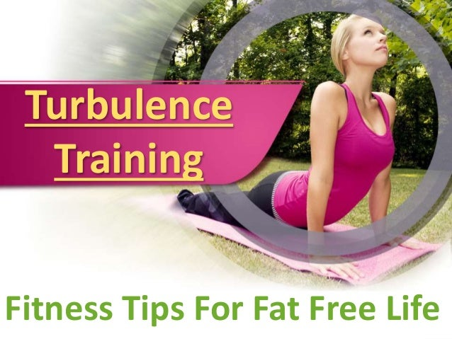 Turbulence  Training  Fitness Tips For Fat Free Life
