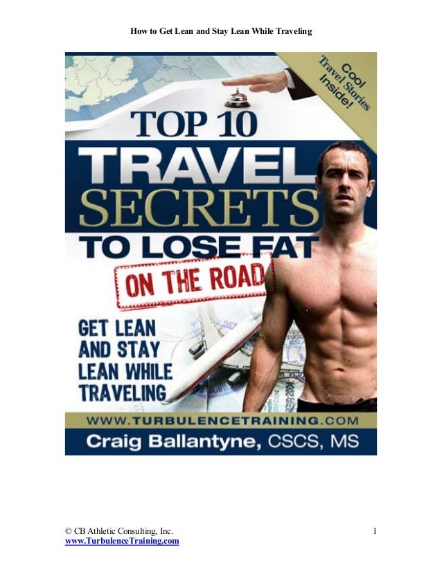How to Get Lean and Stay Lean While Traveling© CB Athletic Consulting, Inc.                                   1www.Turbule...