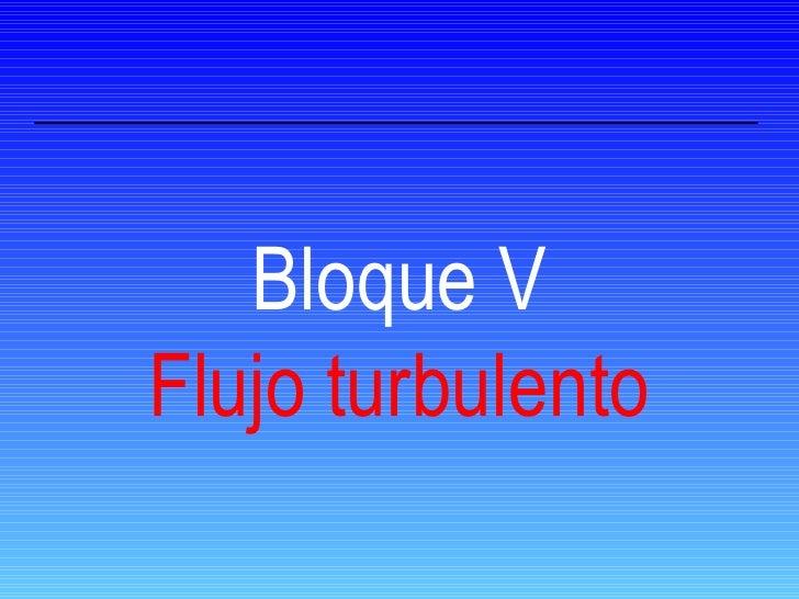 Bloque V Flujo turbulento