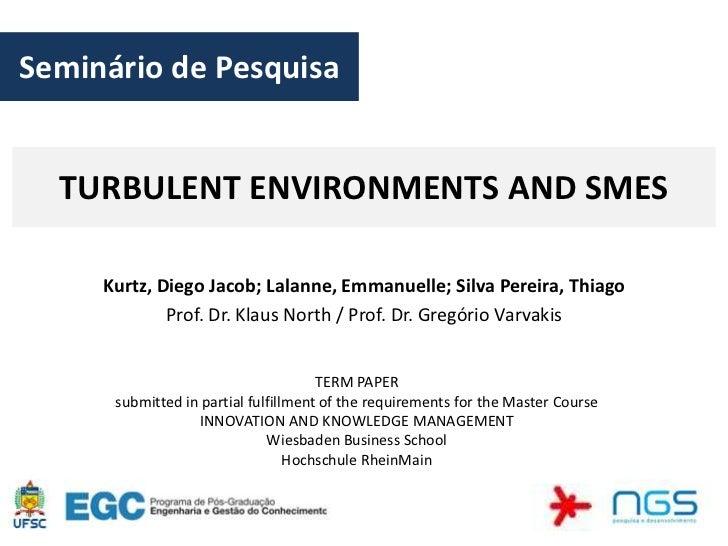 Seminário de Pesquisa  TURBULENT ENVIRONMENTS AND SMES     Kurtz, Diego Jacob; Lalanne, Emmanuelle; Silva Pereira, Thiago ...