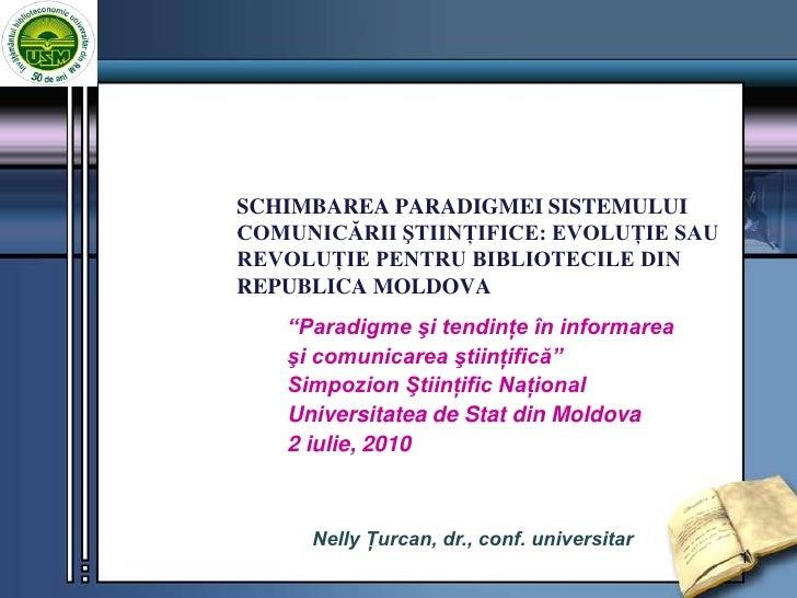 SCHIMBAREA PARADIGMEI SISTEMULUI COMUNICĂRII ŞTIINŢIFICE: EVOLUŢIE SAU REVOLUŢIE PENTRU BIBLIOTECILE DIN REPUBLICA MOLDOVA...