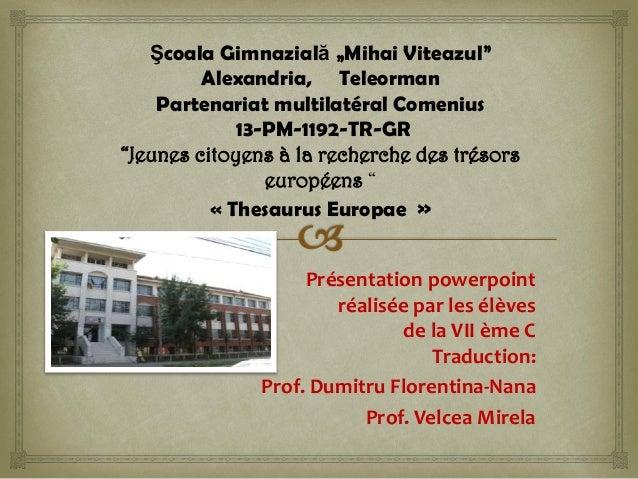 """Şcoala Gimnazială """"Mihai Viteazul"""" Alexandria, Teleorman Partenariat multilatéral Comenius 13-PM-1192-TR-GR """"Jeunes citoye..."""